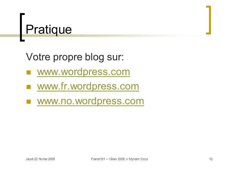 Jeudi 22 février 2008Frandi101 – Våren 2008 v/ Myriam Coco12 Pratique Votre propre blog sur: www.wordpress.com www.fr.wordpress.com www.no.wordpress.com