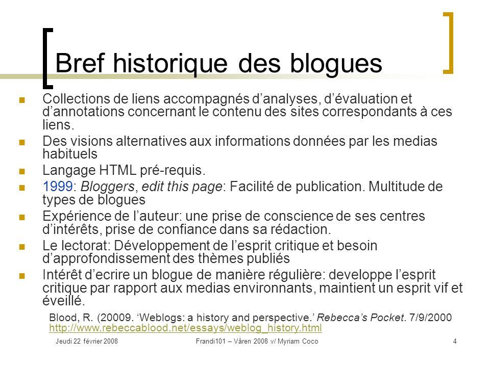 Jeudi 22 février 2008Frandi101 – Våren 2008 v/ Myriam Coco4 Bref historique des blogues Collections de liens accompagnés danalyses, dévaluation et dannotations concernant le contenu des sites correspondants à ces liens.