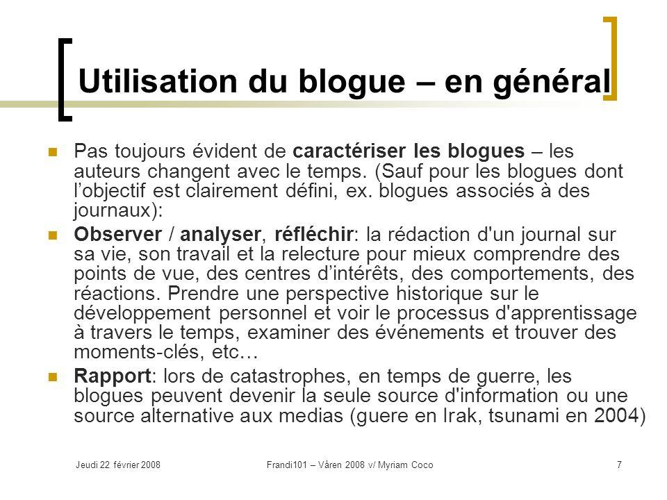 Jeudi 22 février 2008Frandi101 – Våren 2008 v/ Myriam Coco7 Utilisation du blogue – en général Pas toujours évident de caractériser les blogues – les auteurs changent avec le temps.