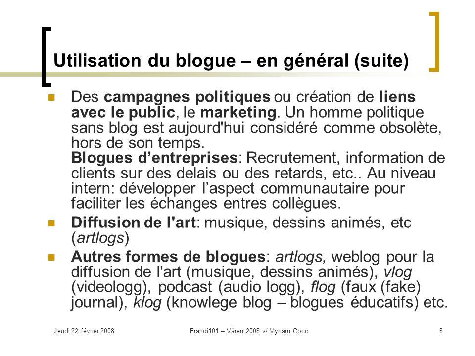 Jeudi 22 février 2008Frandi101 – Våren 2008 v/ Myriam Coco8 Utilisation du blogue – en général (suite) Des campagnes politiques ou création de liens avec le public, le marketing.