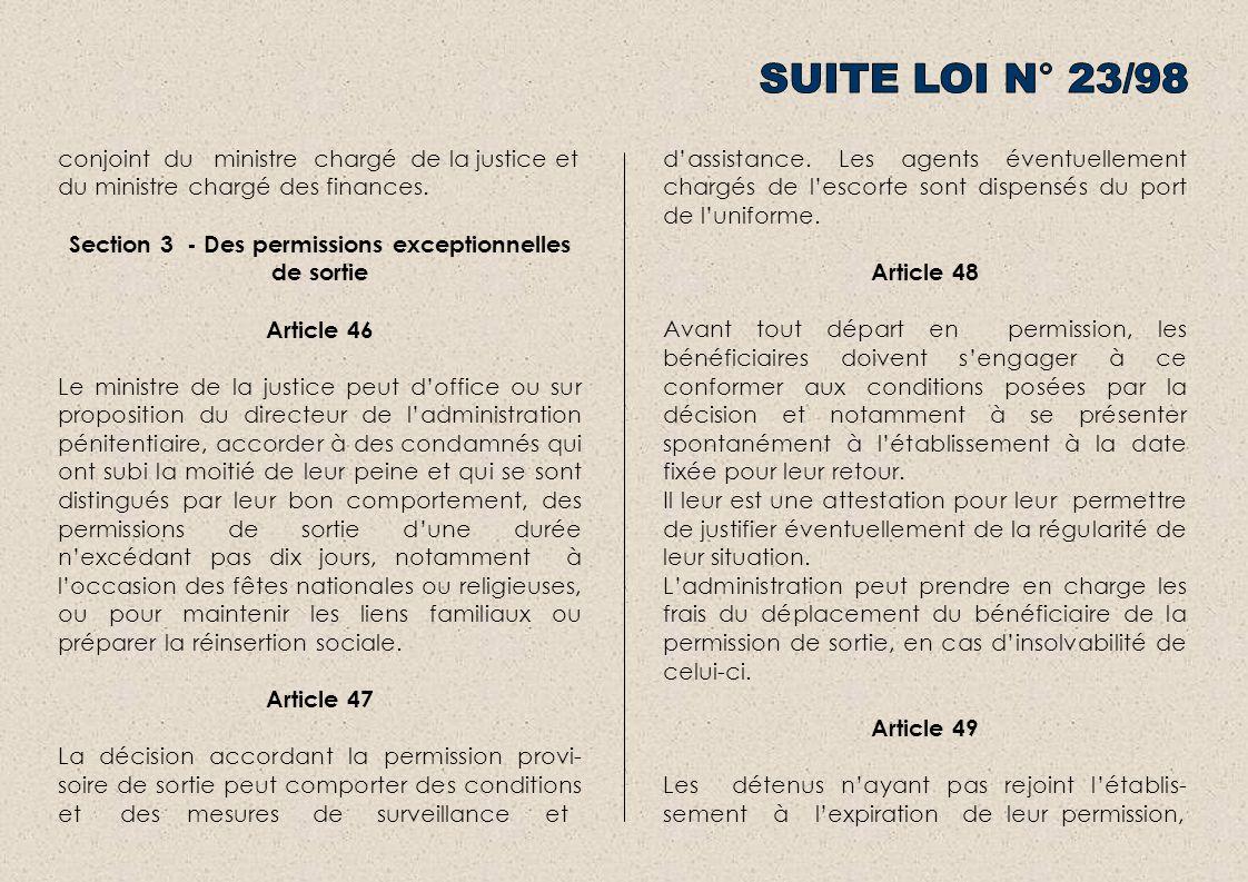 conjoint du ministre chargé de la justice et du ministre chargé des finances. Section 3 - Des permissions exceptionnelles de sortie Article 46 Le mini