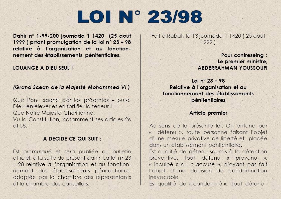 Dahir n° 1-99-200 joumada 1 1420 (25 août 1999 ) prtant promulgation de la loi n° 23 – 98 relative à lorganisation et au fonction- nement des établissements pénitentiaires.