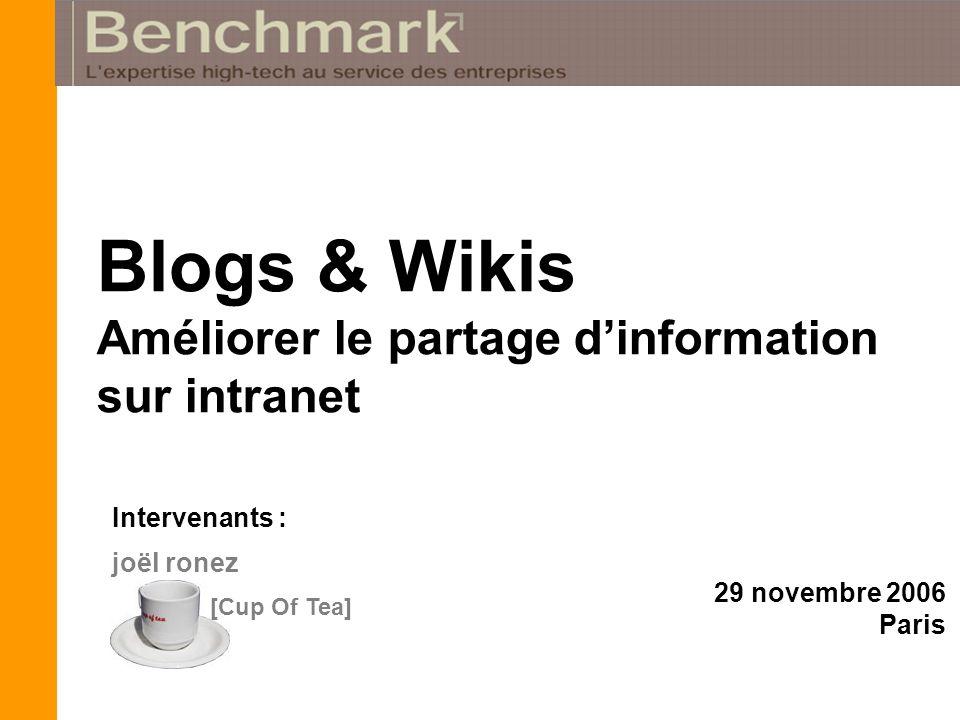 joël ronez Intervenants : [Cup Of Tea] Blogs & Wikis Améliorer le partage dinformation sur intranet 29 novembre 2006 Paris