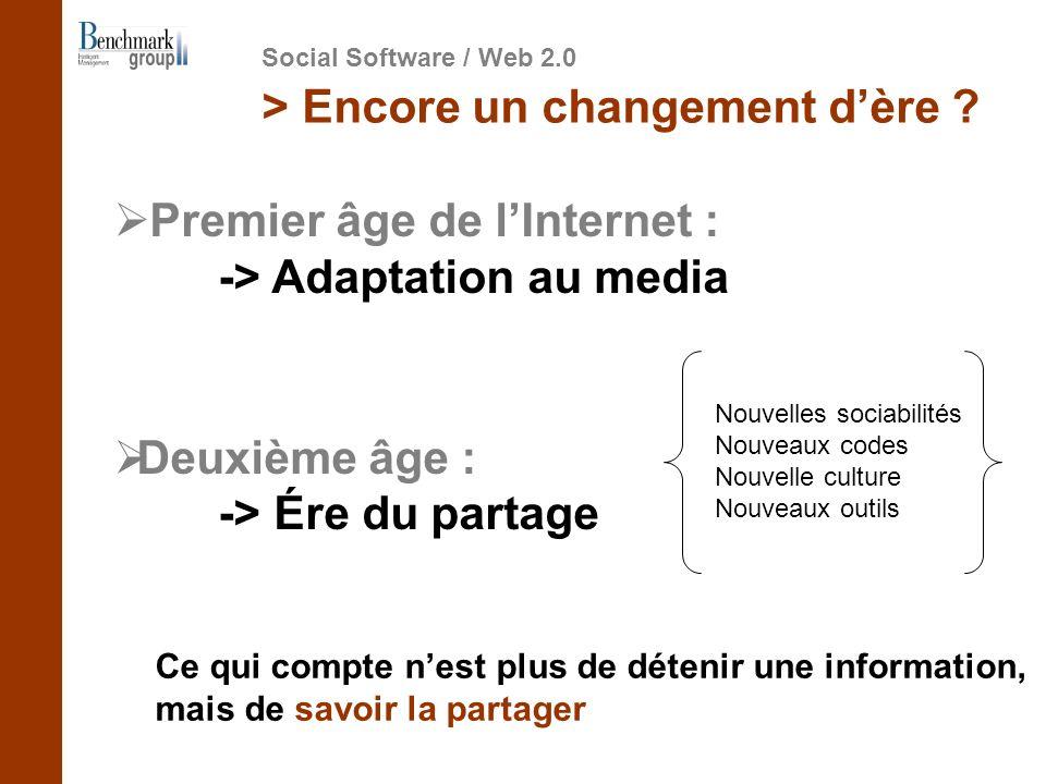 Premier âge de lInternet : -> Adaptation au media Deuxième âge : -> Ére du partage Ce qui compte nest plus de détenir une information, mais de savoir