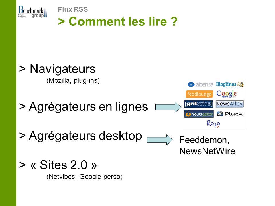 > Comment les lire ? Flux RSS > Navigateurs (Mozilla, plug-ins) > Agrégateurs en lignes > Agrégateurs desktop > « Sites 2.0 » (Netvibes, Google perso)
