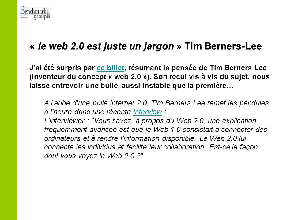 « le web 2.0 est juste un jargon » Tim Berners-Lee Jai été surpris par ce billet, résumant la pensée de Tim Berners Lee (inventeur du concept « web 2.