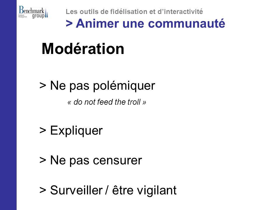 > Ne pas polémiquer « do not feed the troll » > Expliquer > Ne pas censurer > Surveiller / être vigilant Modération Les outils de fidélisation et dinteractivité > Animer une communauté