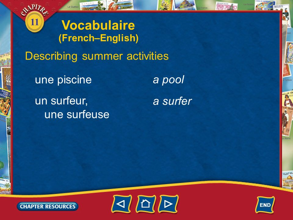 11 Describing summer activities faire une promenade la natation une leçon de natation un moniteur, une monitrice to take a walk swimming a swimming lesson an instructor Vocabulaire (French–English)