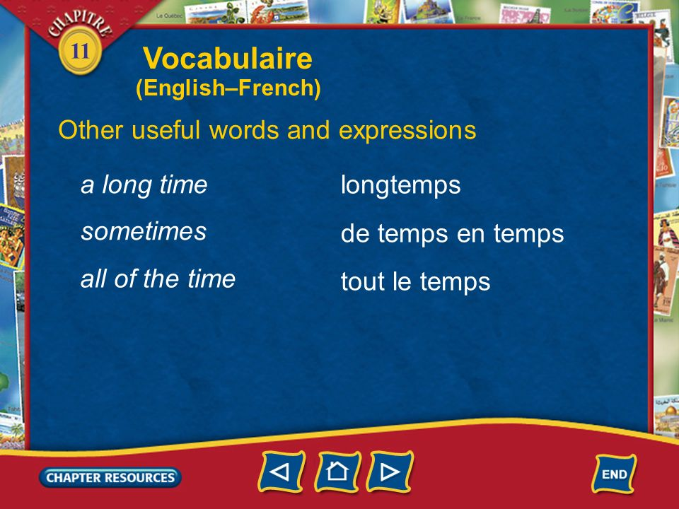 11 Other useful words and expressions la journée passer faire attention the day to spend time to be careful apporter to bring rester to stay Vocabulaire (English–French)