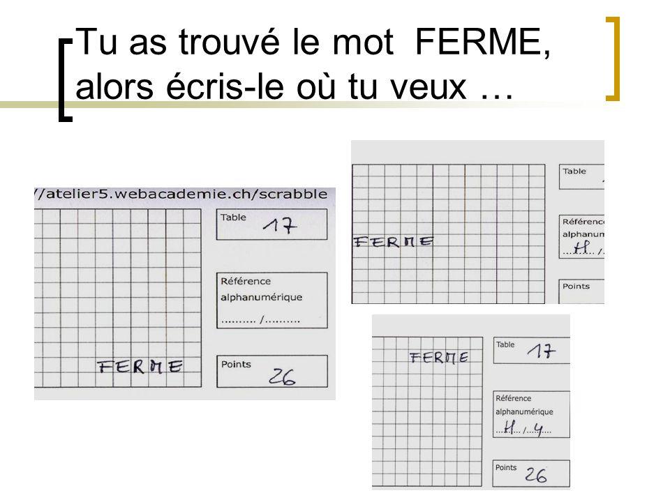 Tu as trouvé le mot FERME, alors écris-le où tu veux …