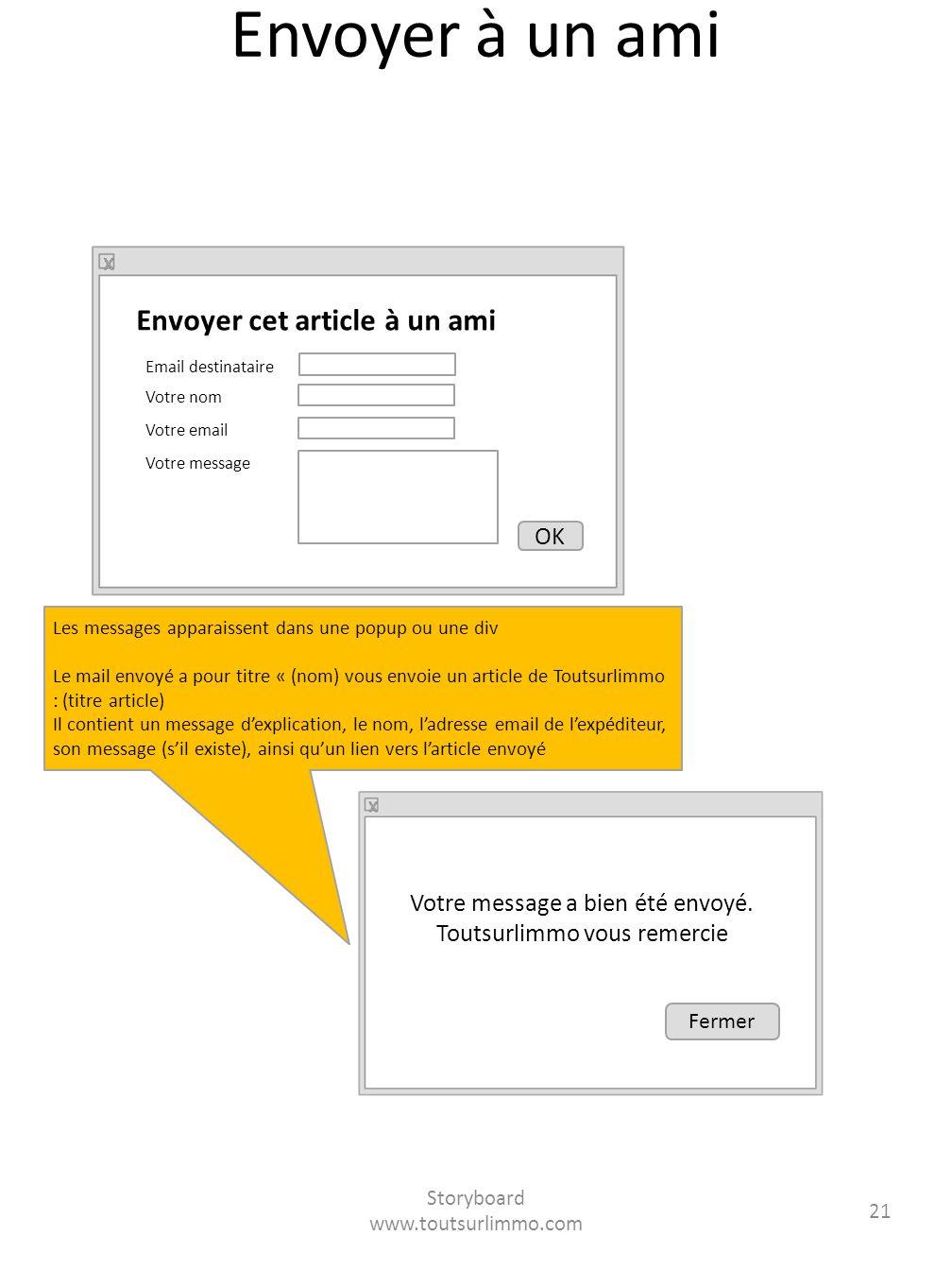 Storyboard www.toutsurlimmo.com 21 Envoyer à un ami Envoyer cet article à un ami Email destinataire Votre nom Votre email Votre message OK Votre messa