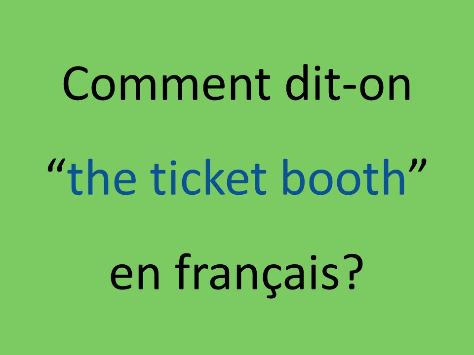 Comment dit-onthe ticket booth en français