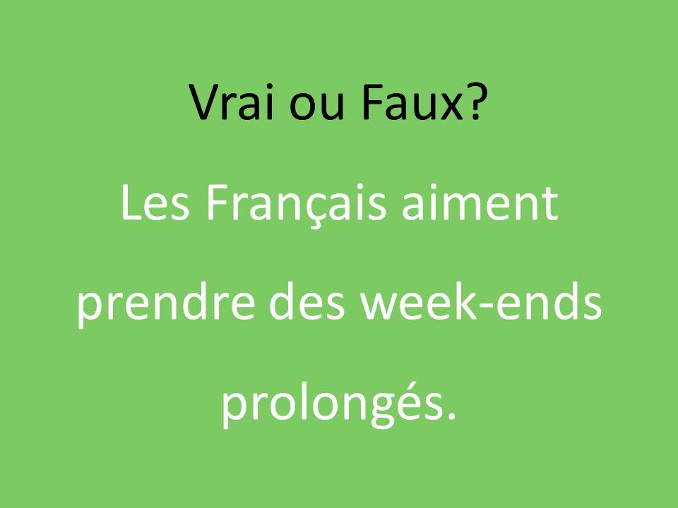 Vrai ou Faux? Les Français aiment prendre des week-ends prolongés.