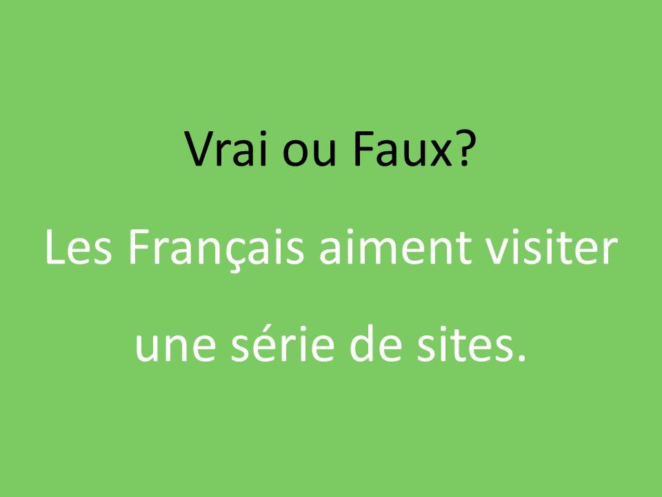 Vrai ou Faux? Les Français aiment visiter une série de sites.