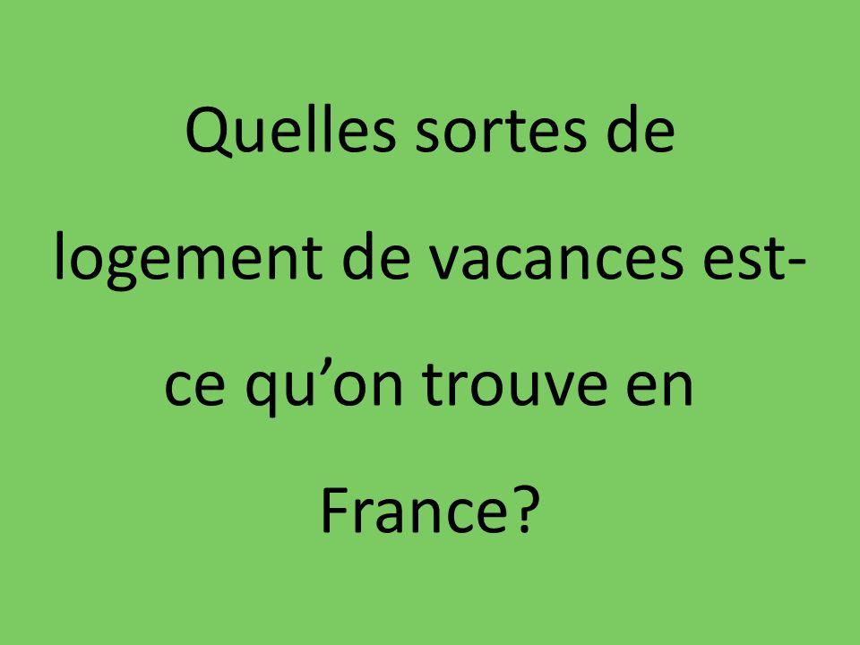 Quelles sortes de logement de vacances est- ce quon trouve en France?
