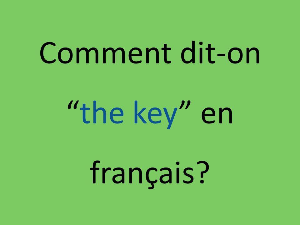 Comment dit-onthe key en français?