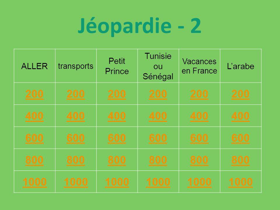 Jéopardie - 2 ALLER transports Petit Prince Tunisie ou Sénégal Vacances en France Larabe 200 400 600 800 1000