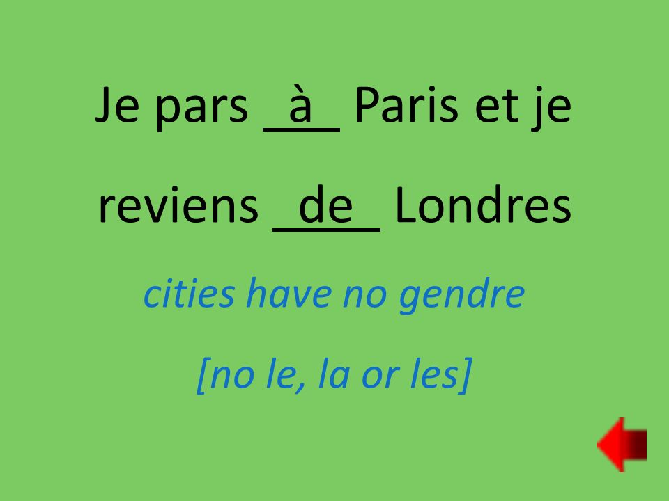 Je pars à Paris et je reviens de Londres cities have no gendre [no le, la or les]