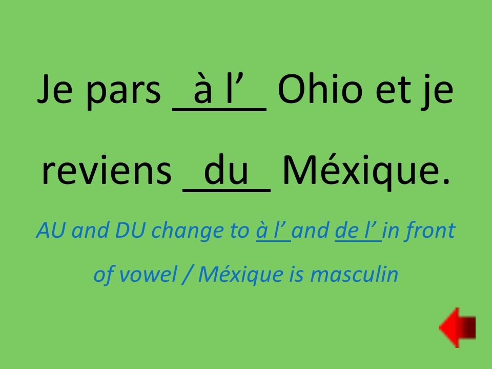 Je pars à l Ohio et je reviens du Méxique. AU and DU change to à l and de l in front of vowel / Méxique is masculin
