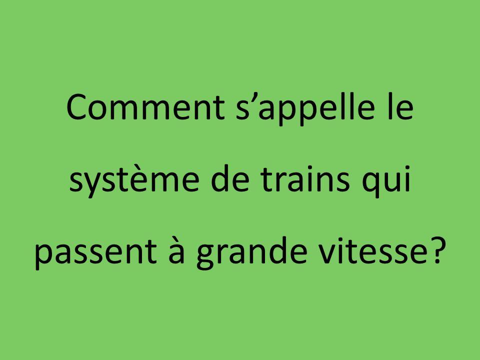 Comment sappelle le système de trains qui passent à grande vitesse?