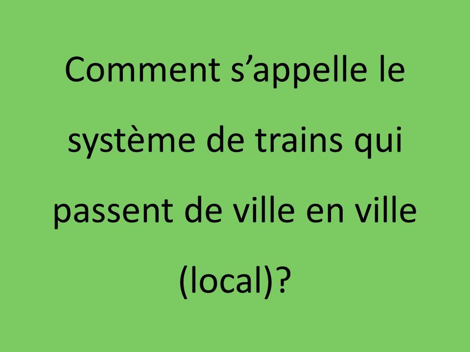 Comment sappelle le système de trains qui passent de ville en ville (local)?