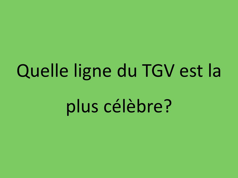 Quelle ligne du TGV est la plus célèbre?