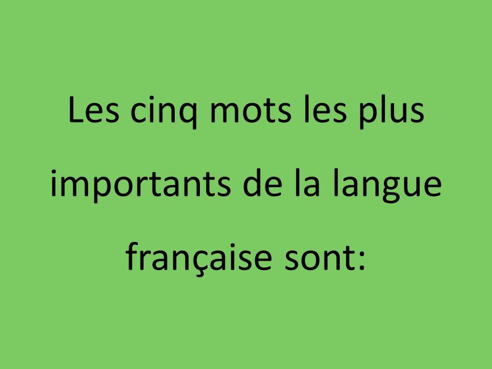 Les cinq mots les plus importants de la langue française sont: