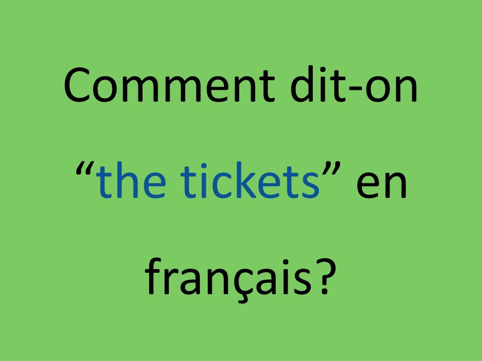 Comment dit-onthe tickets en français?