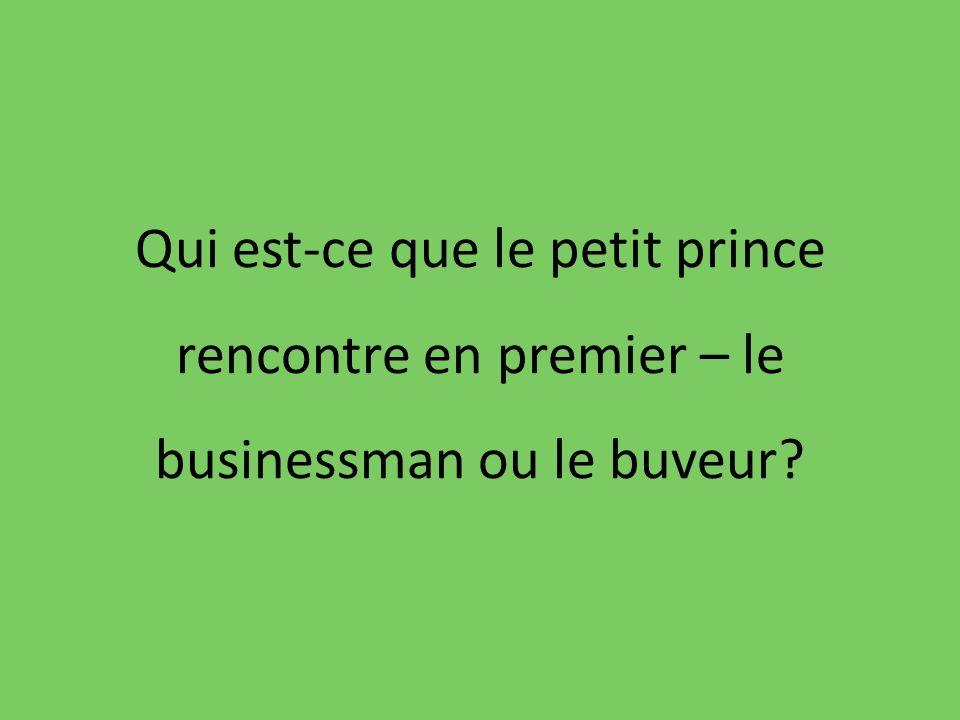 Qui est-ce que le petit prince rencontre en premier – le businessman ou le buveur?