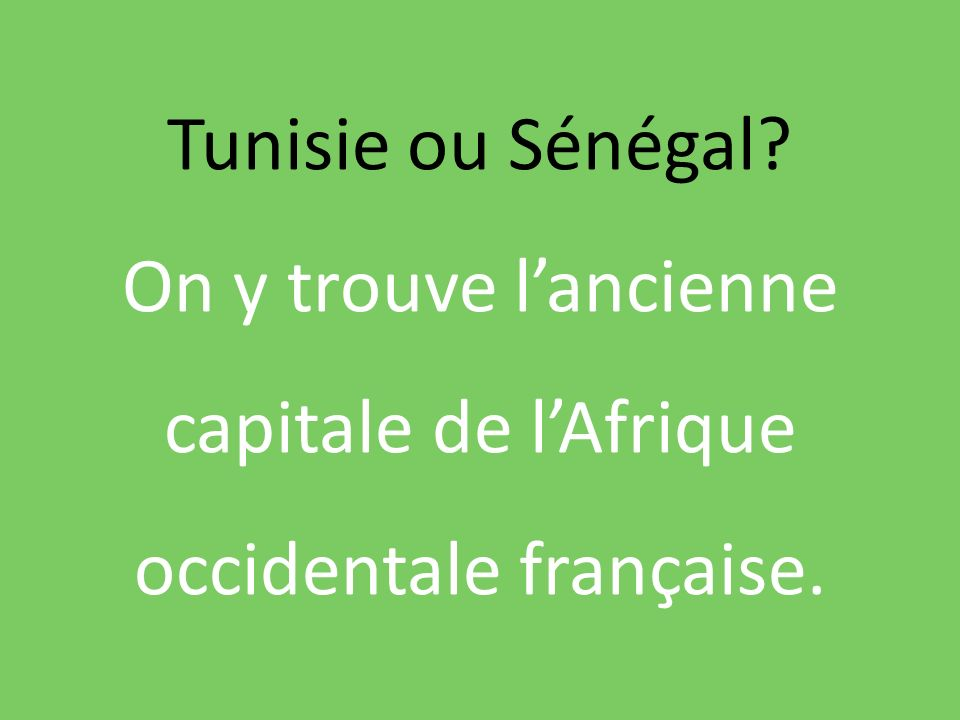 Tunisie ou Sénégal On y trouve lancienne capitale de lAfrique occidentale française.