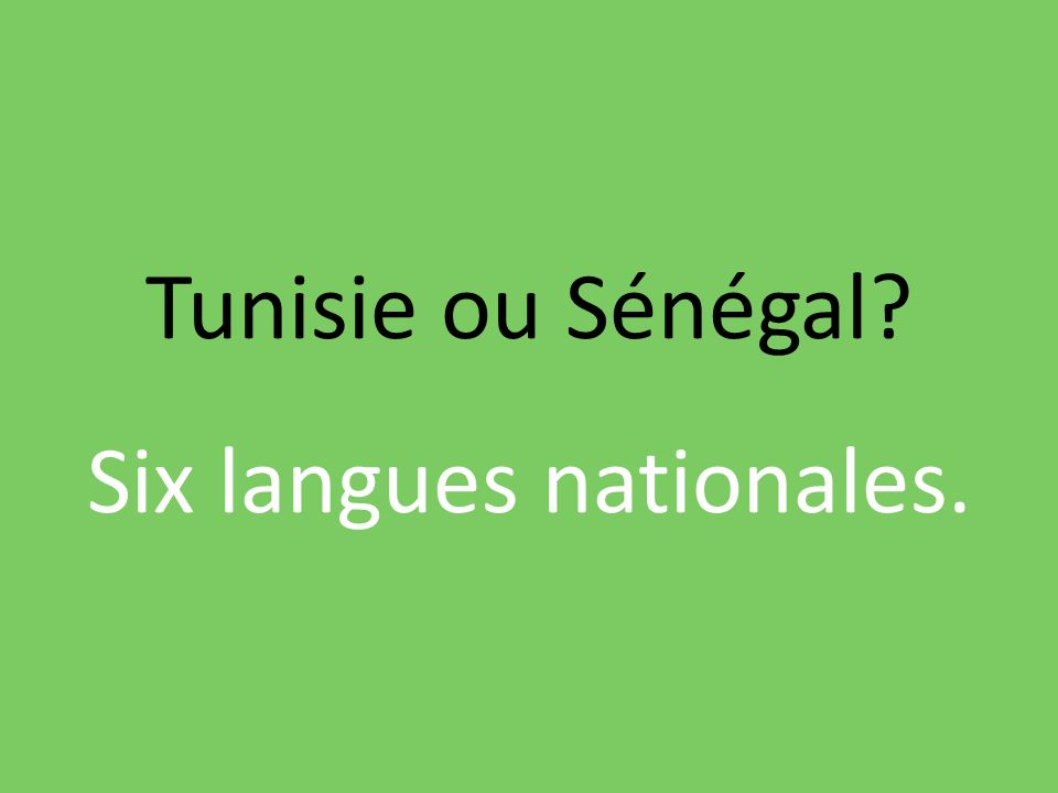 Tunisie ou Sénégal Six langues nationales.