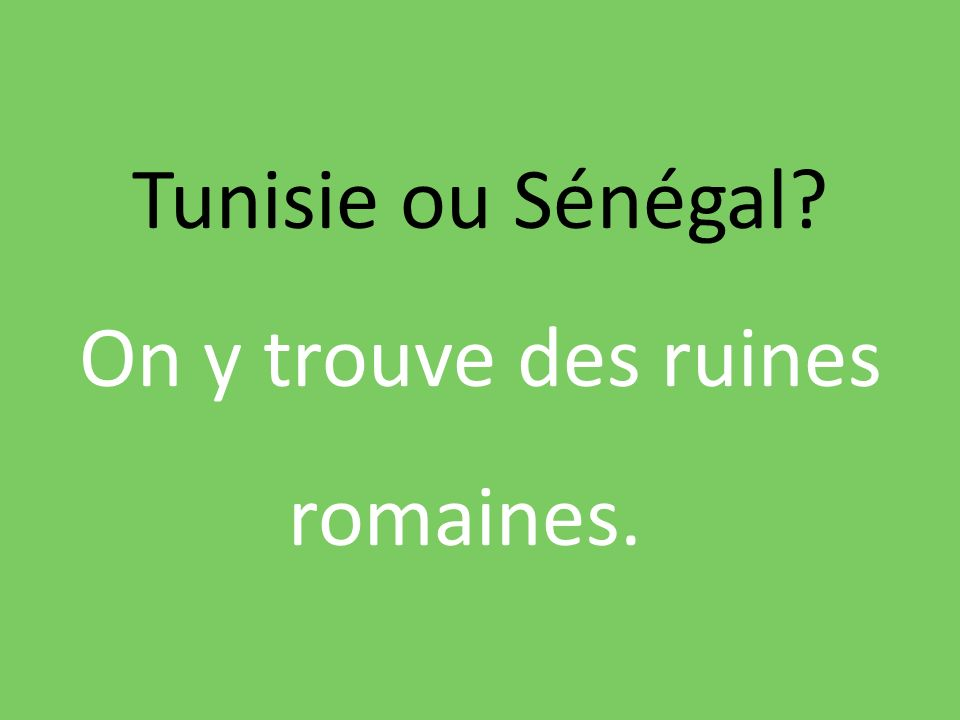 Tunisie ou Sénégal On y trouve des ruines romaines.