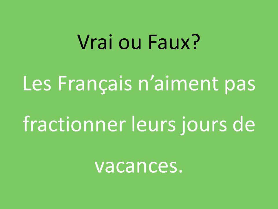 Vrai ou Faux? Les Français naiment pas fractionner leurs jours de vacances.