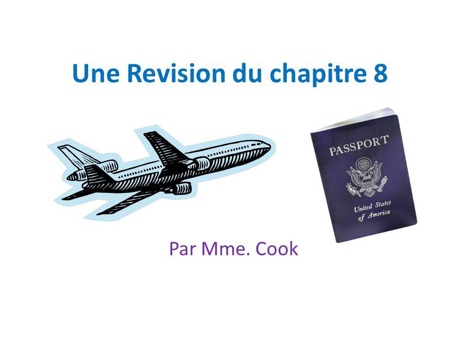 Une Revision du chapitre 8 Par Mme. Cook