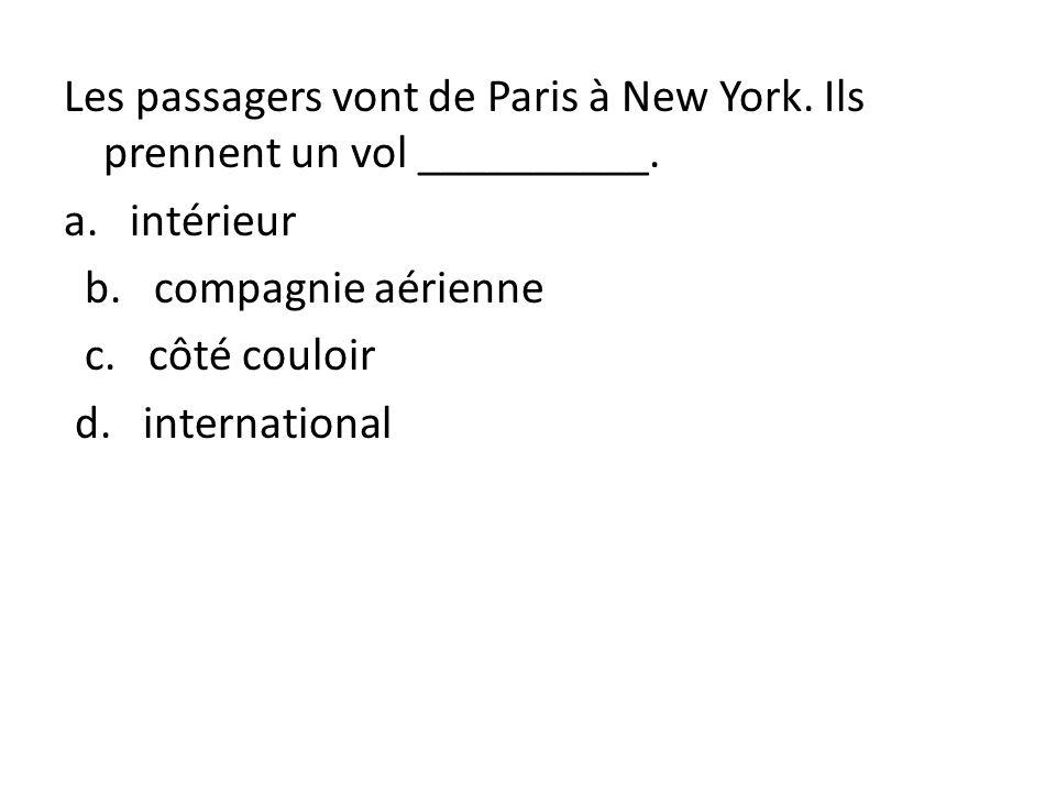 Les passagers vont de Paris à New York. Ils prennent un vol __________. a. intérieur b. compagnie aérienne c. côté couloir d. international