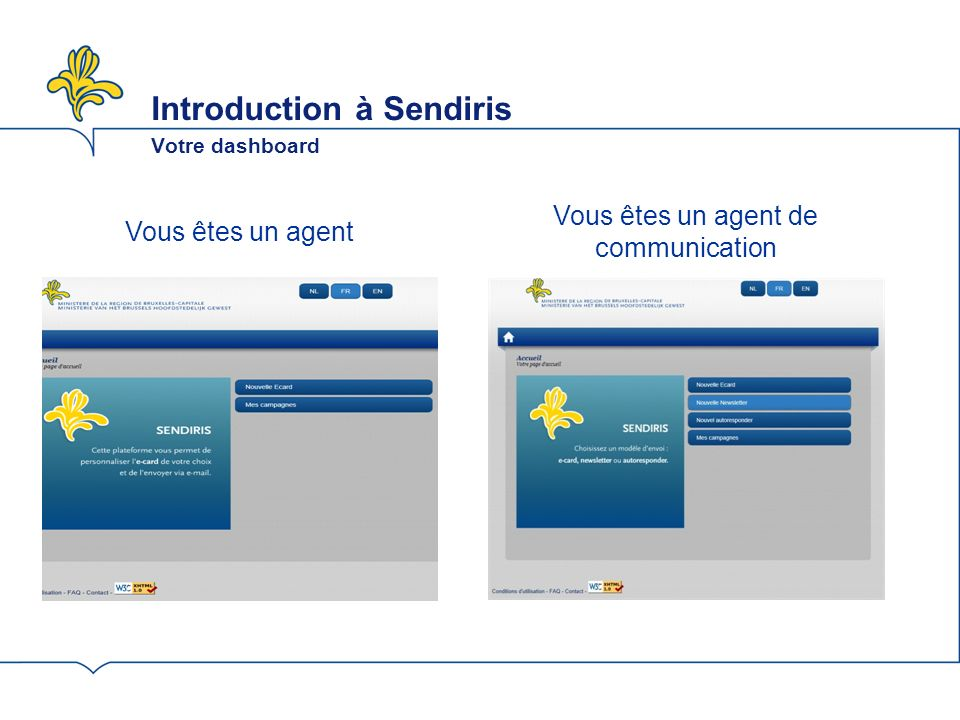 Introduction à Sendiris Votre dashboard Vous êtes un agent Vous êtes un agent de communication