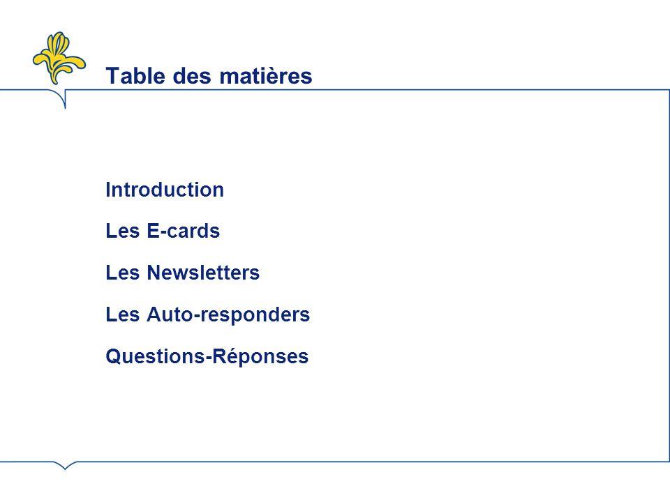 Table des matières Introduction Les E-cards Les Newsletters Les Auto-responders Questions-Réponses