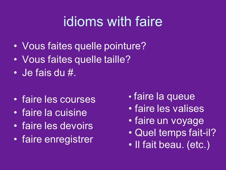 idioms with faire Vous faites quelle pointure. Vous faites quelle taille.