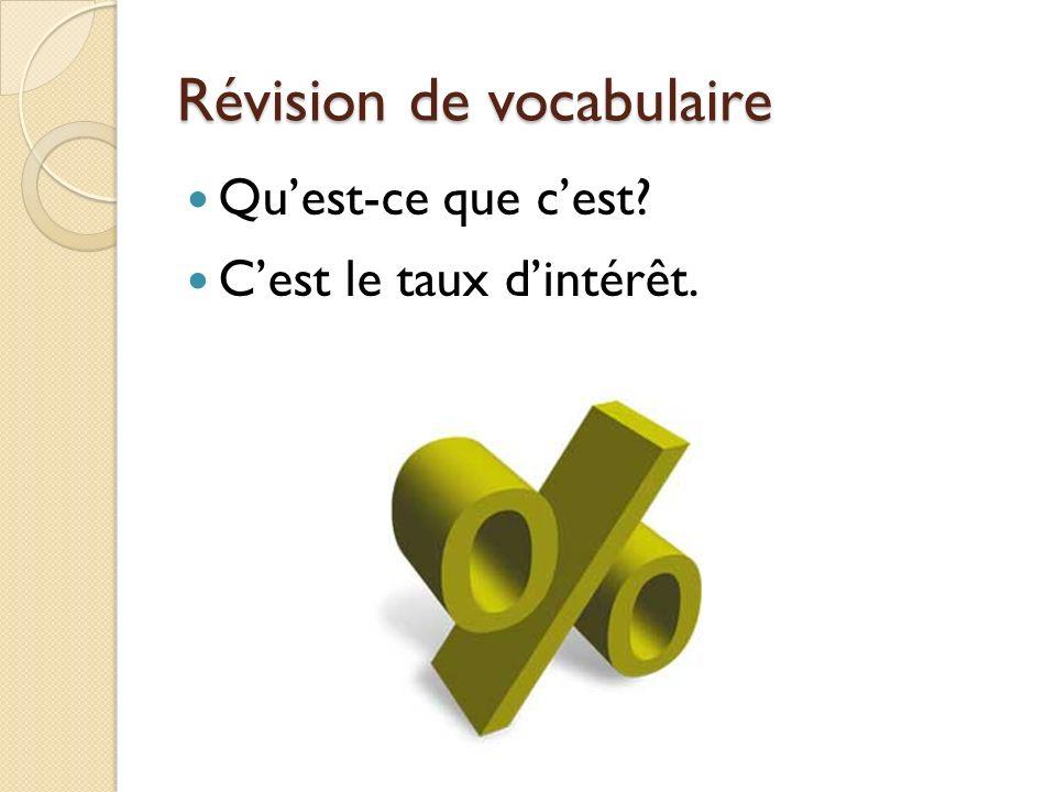 Révision de vocabulaire Quest-ce que cest Cest le taux dintérêt.