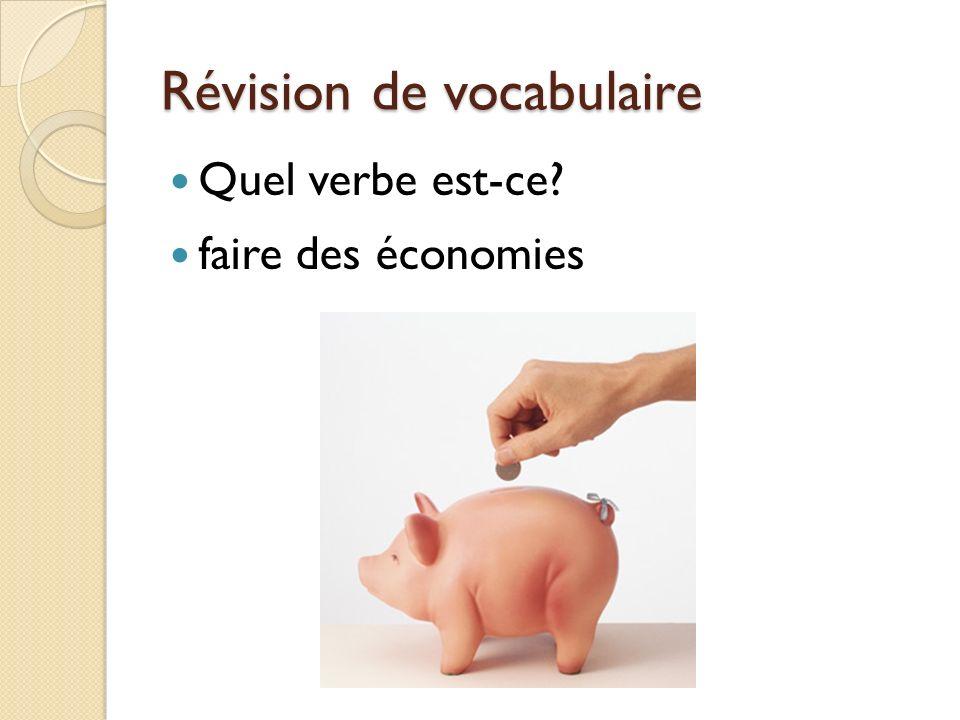 Révision de vocabulaire Quel verbe est-ce? faire des économies