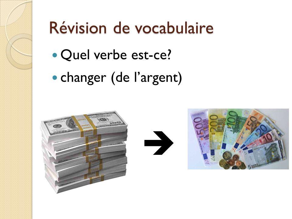 Révision de vocabulaire Quel verbe est-ce? changer (de largent)