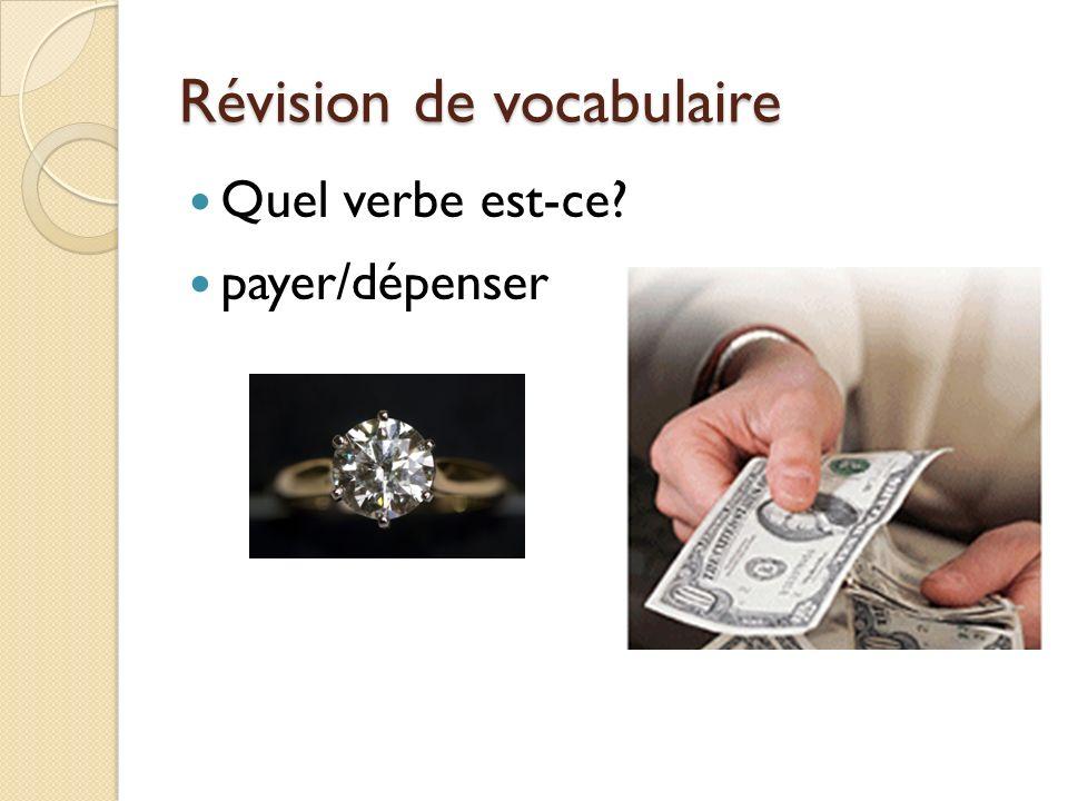 Révision de vocabulaire Quel verbe est-ce payer/dépenser