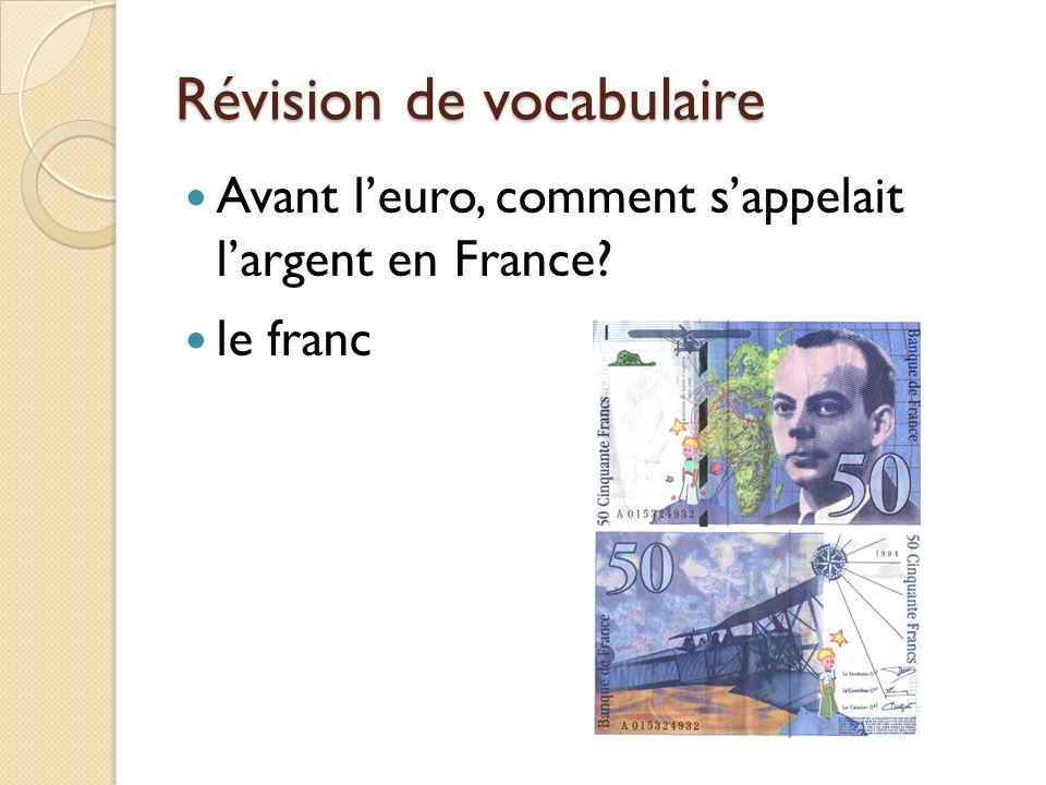 Révision de vocabulaire Avant leuro, comment sappelait largent en France? le franc