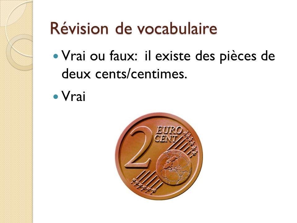 Révision de vocabulaire Vrai ou faux: il existe des pièces de deux cents/centimes. Vrai
