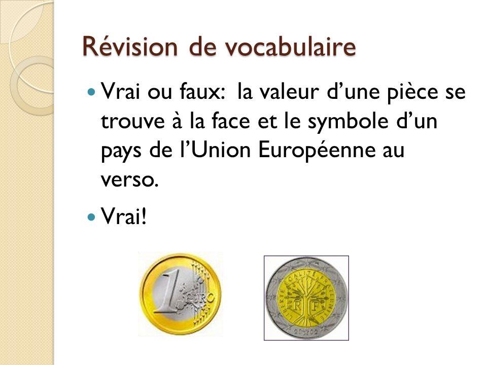 Révision de vocabulaire Vrai ou faux: la valeur dune pièce se trouve à la face et le symbole dun pays de lUnion Européenne au verso. Vrai!