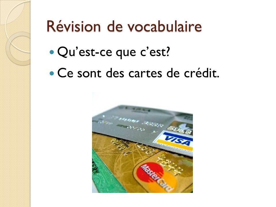 Révision de vocabulaire Quest-ce que cest? Ce sont des cartes de crédit.