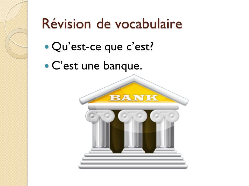 Révision de vocabulaire Quest-ce que cest? Cest une banque.
