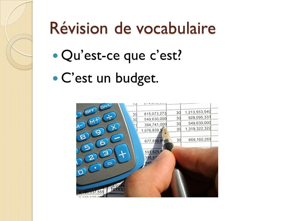 Révision de vocabulaire Quest-ce que cest Cest un budget.
