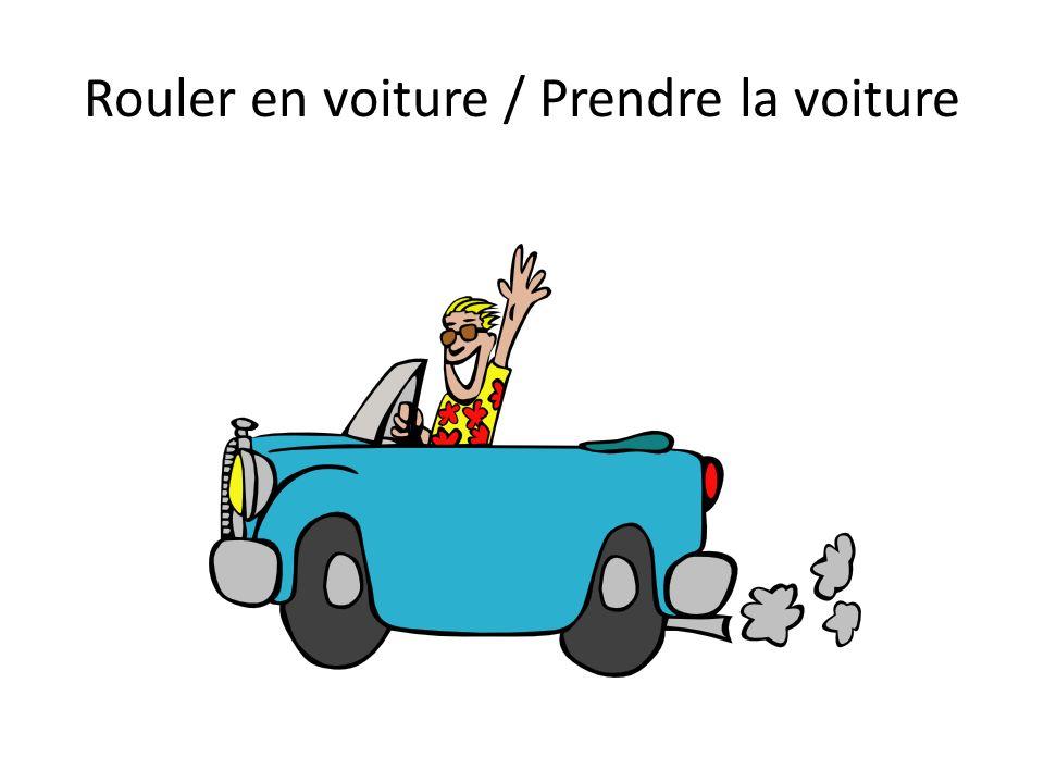 Rouler en voiture / Prendre la voiture