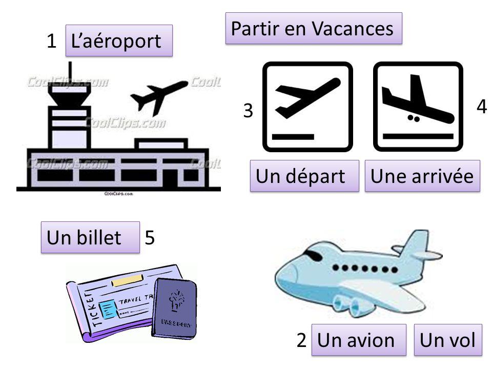 Un avion Une arrivée Un départ Un billet Laéroport 1 2 3 4 5 Partir en Vacances Un vol
